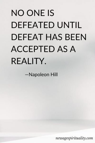 NO ONE IS DEFEATED UNTIL DEFEAT HAS BEEN ACCEPTED AS A REALITY.