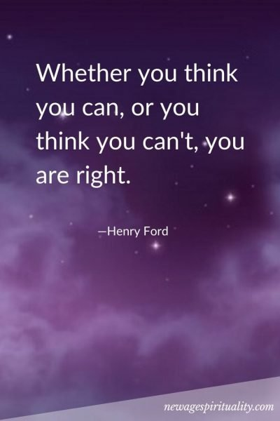 Whether you think you can, or you think you can't, you are right.