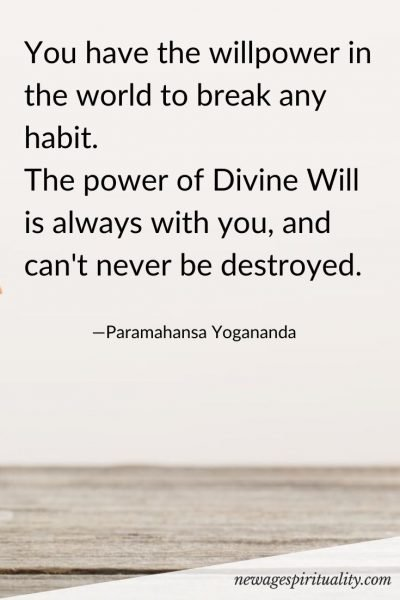 You have the willpower in the world to break any habit.  The power of Divine Will is always with you, and can't never be destroyed.