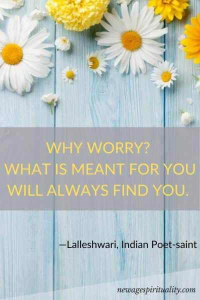 Why worry? what is meant for you will always find you quote Lalleshwari, Indian Poet Saint