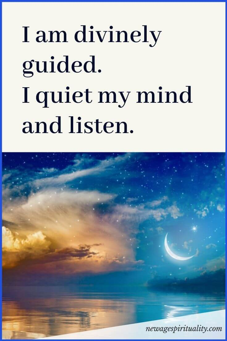I am divinely guided. I quiet my mind and listen.