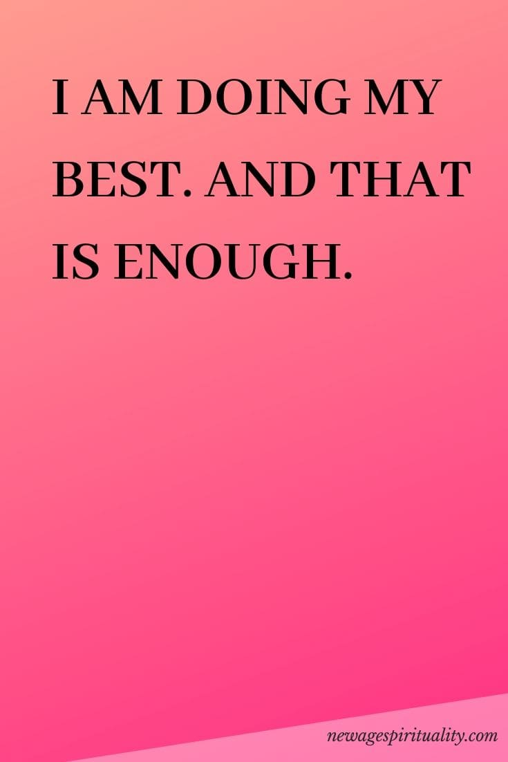 I AM DOING MY BEST. AND THAT IS ENOUGH.