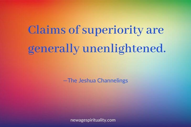 Claims of superiority are generally unenlightened The Jeshua Channelings