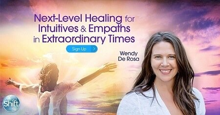 Next-Level Healing for Intuitives & Empaths in Extraordinary Times with Wendy De Rosa