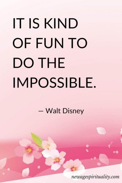 It is kind of fun to do the impossible. Walt Disney