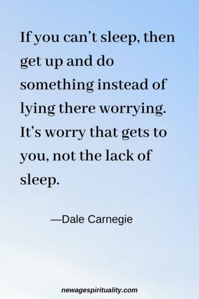 If you can't sleep, then get up and do something instead of lying there worrying. It's worry that gets to you, not the lack of sleep. Dale Carnegie