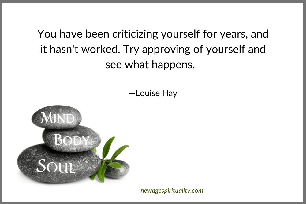 Louise Hay quote: you have been criticizing yoyurself for years and it hasn't worked, try approving of yourself and see what happens