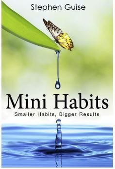 Mini habits smaller habits bigger results Stephen Guise