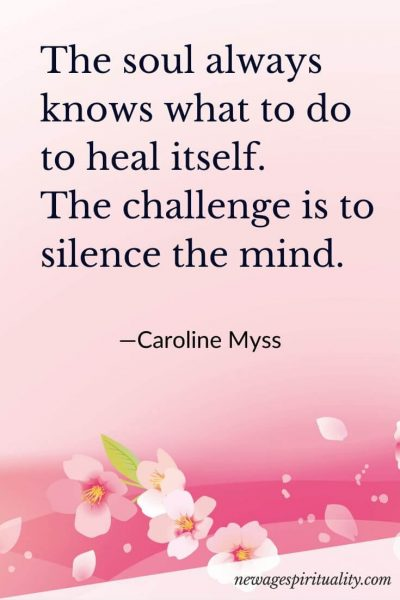 The soul always knows what to do to heal itself/ The challenge is to silence the mind. Caroline Myss