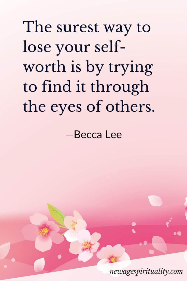 The 2 surest way to lose your self worth is by trying to find it through the eyes of others Becca Lee