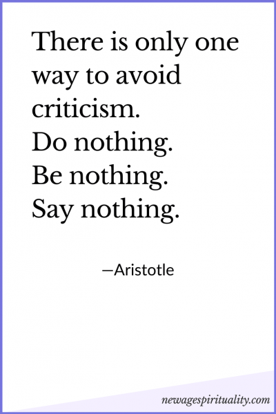 There is only one way to avoid criticism do nothing be nothing say nothing. Aristotle