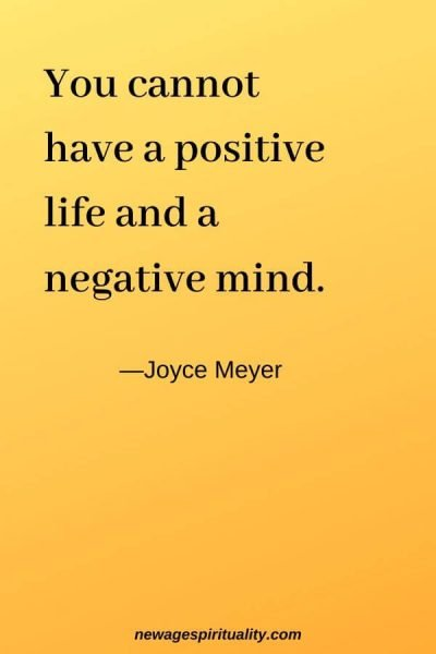 You cannot have a positive life and a negative mind. Joyce Meyer