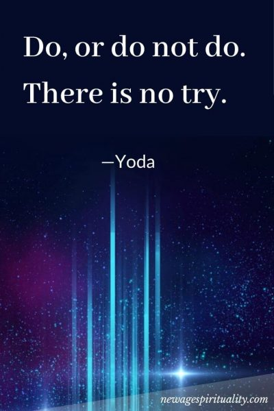 do or do not do, there is no try. Yoda