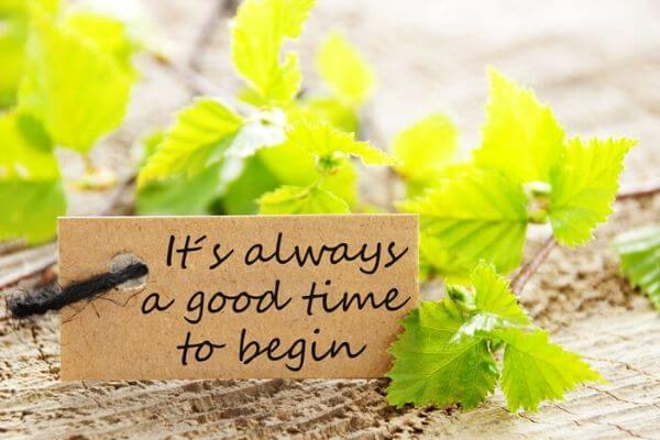 it is always a good time to begin